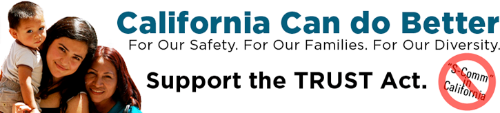 For Our Safety. For Our Families. For Our Diversity. Support the TRUST Act. California can do Better.
